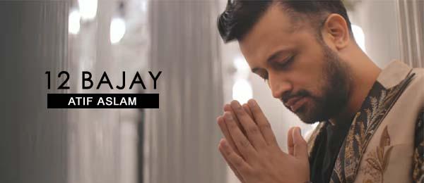 Atif Aslam new song 12 Bajay